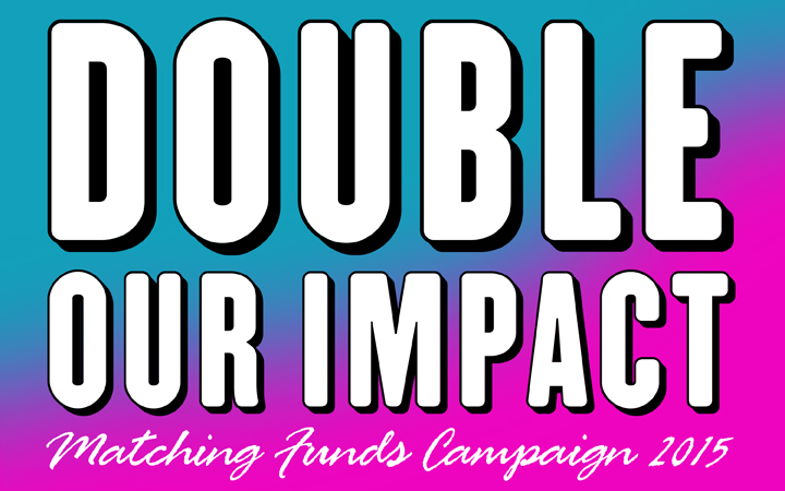 DOUBLE OUR IMPACT